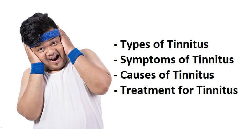 Types, Symptoms, Causes & Treatments for Tinnitus